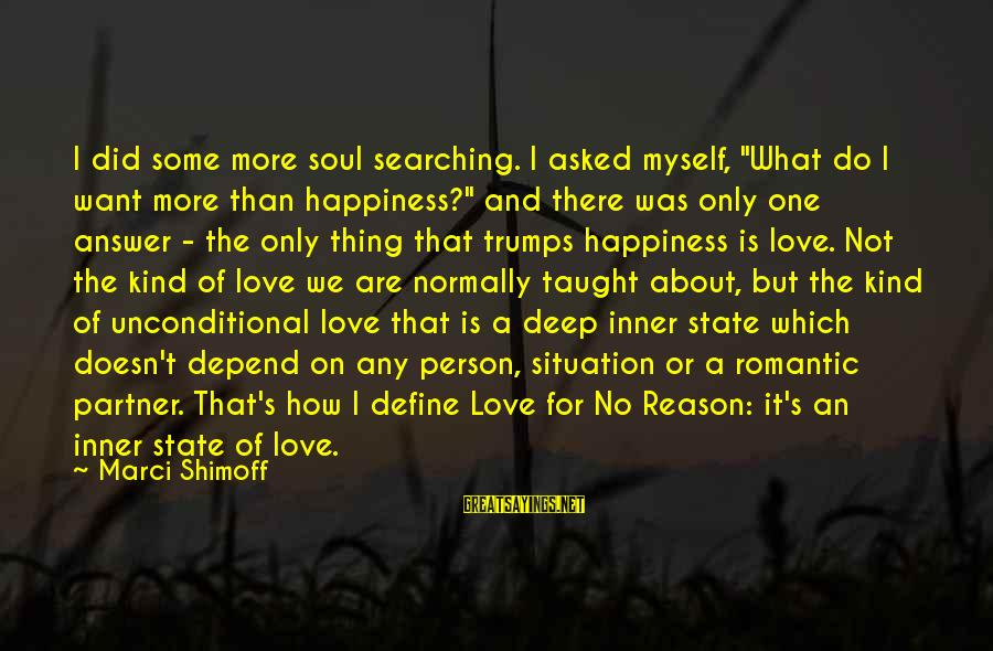 "The Only Person I Love Sayings By Marci Shimoff: I did some more soul searching. I asked myself, ""What do I want more than"