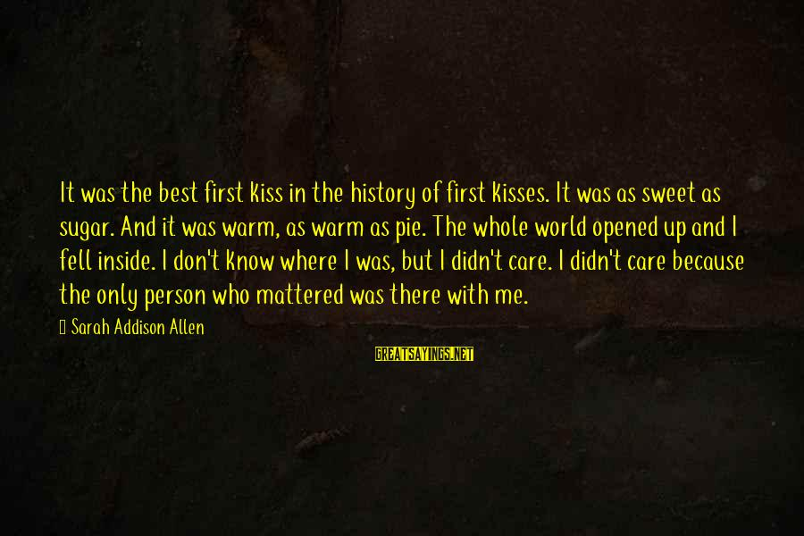 The Only Person I Love Sayings By Sarah Addison Allen: It was the best first kiss in the history of first kisses. It was as
