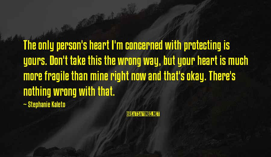 The Only Person I Love Sayings By Stephanie Kaleto: The only person's heart I'm concerned with protecting is yours. Don't take this the wrong