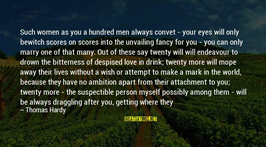 The Only Person I Love Sayings By Thomas Hardy: Such women as you a hundred men always convet - your eyes will only bewitch