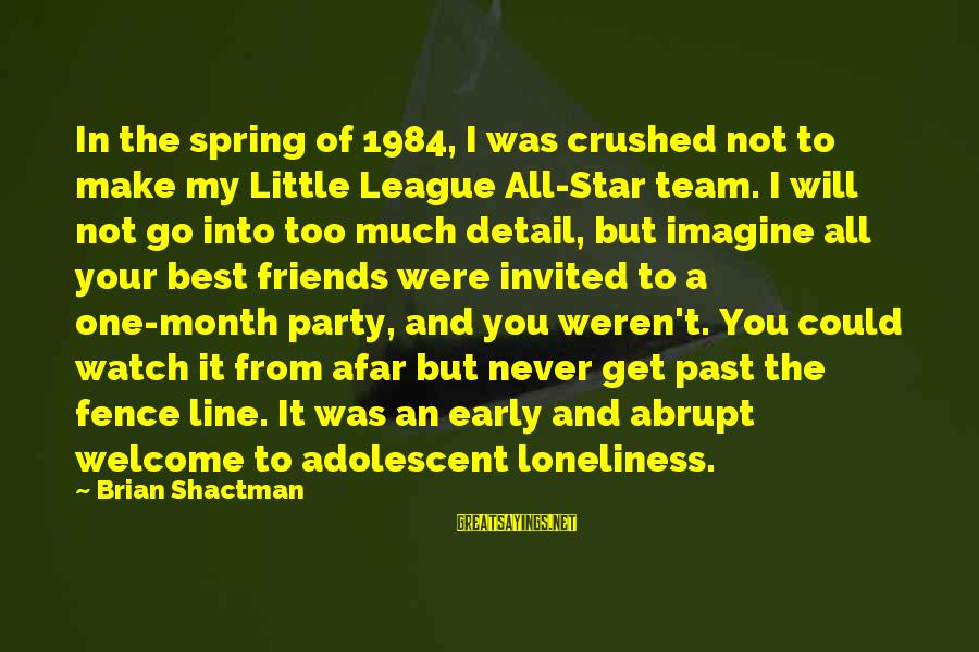 The Past In 1984 Sayings By Brian Shactman: In the spring of 1984, I was crushed not to make my Little League All-Star