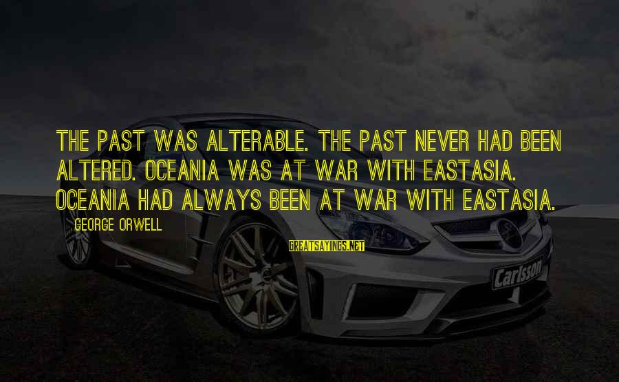 The Past In 1984 Sayings By George Orwell: The past was alterable. The past never had been altered. Oceania was at war with