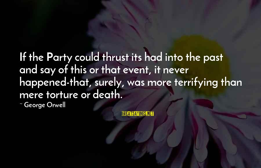 The Past In 1984 Sayings By George Orwell: If the Party could thrust its had into the past and say of this or
