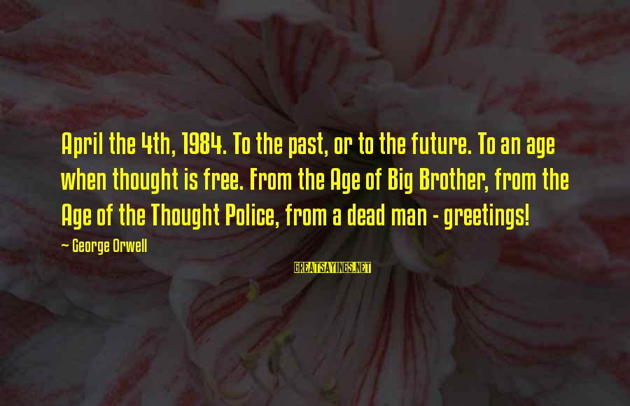 The Past In 1984 Sayings By George Orwell: April the 4th, 1984. To the past, or to the future. To an age when