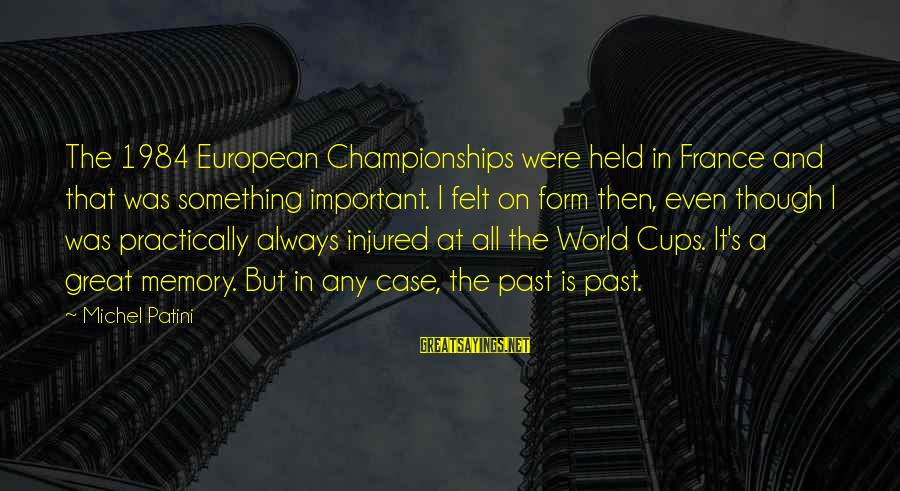 The Past In 1984 Sayings By Michel Patini: The 1984 European Championships were held in France and that was something important. I felt