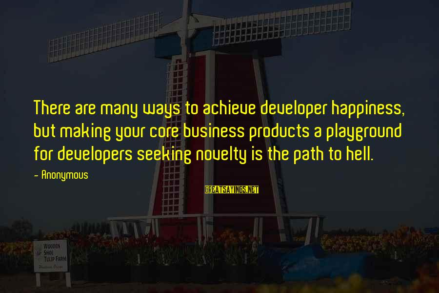 The Path To Happiness Sayings By Anonymous: There are many ways to achieve developer happiness, but making your core business products a