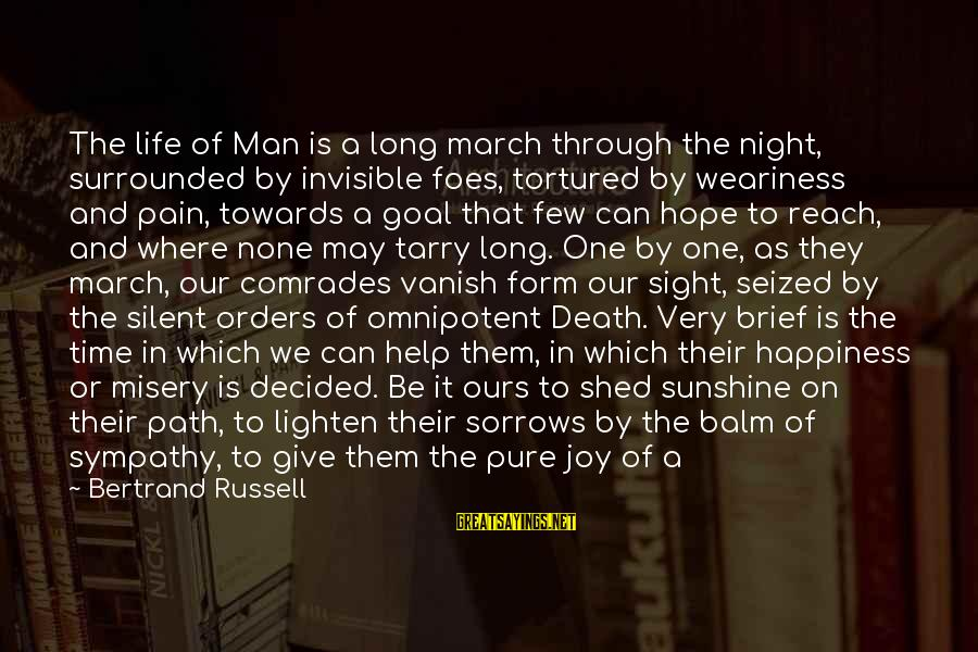 The Path To Happiness Sayings By Bertrand Russell: The life of Man is a long march through the night, surrounded by invisible foes,
