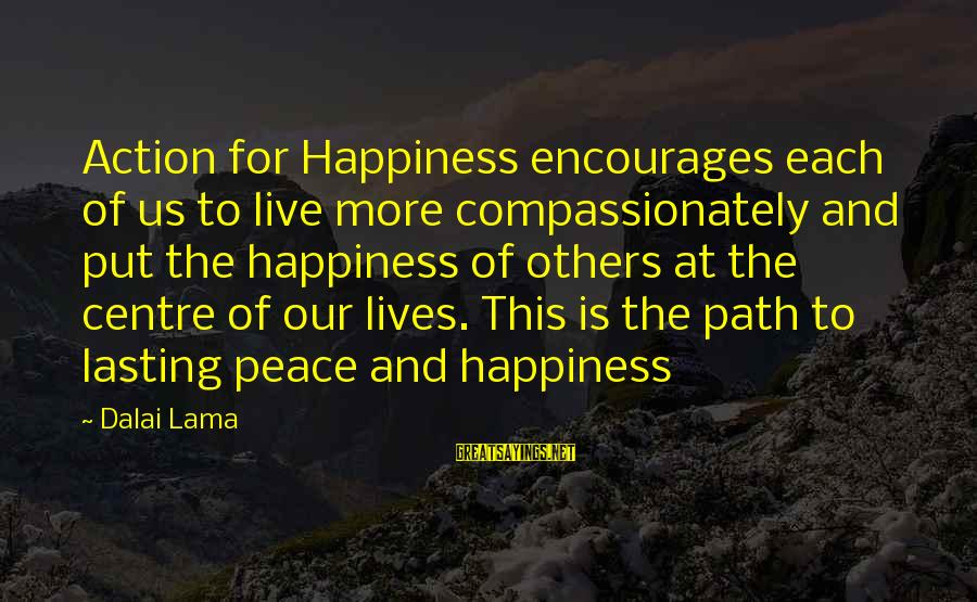 The Path To Happiness Sayings By Dalai Lama: Action for Happiness encourages each of us to live more compassionately and put the happiness
