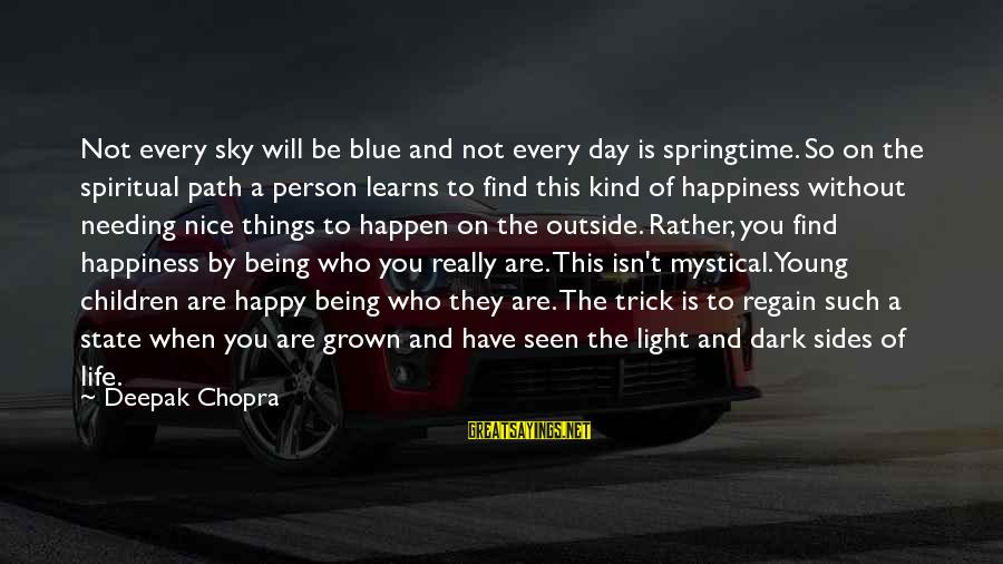 The Path To Happiness Sayings By Deepak Chopra: Not every sky will be blue and not every day is springtime. So on the
