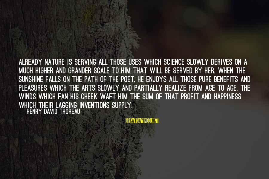 The Path To Happiness Sayings By Henry David Thoreau: Already nature is serving all those uses which science slowly derives on a much higher