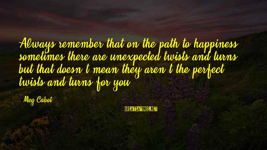 The Path To Happiness Sayings By Meg Cabot: Always remember that on the path to happiness, sometimes there are unexpected twists and turns