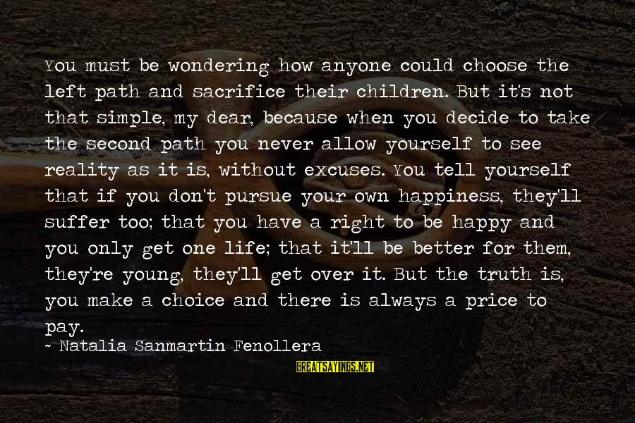 The Path To Happiness Sayings By Natalia Sanmartin Fenollera: You must be wondering how anyone could choose the left path and sacrifice their children.