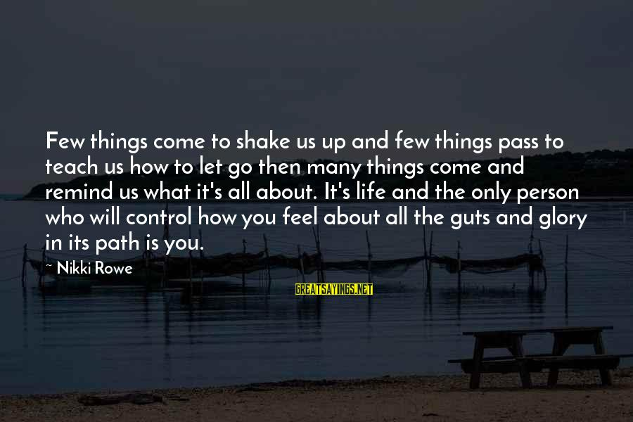 The Path To Happiness Sayings By Nikki Rowe: Few things come to shake us up and few things pass to teach us how