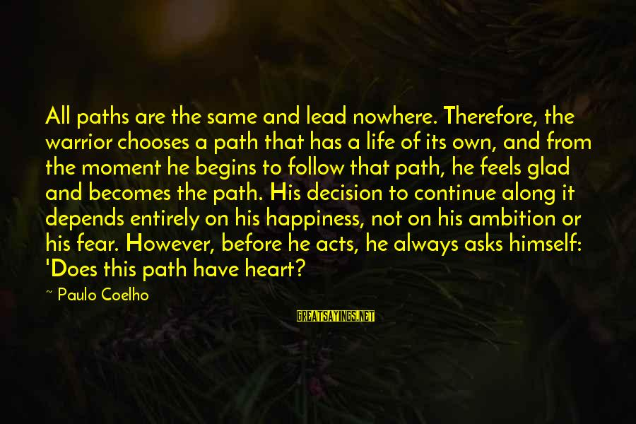 The Path To Happiness Sayings By Paulo Coelho: All paths are the same and lead nowhere. Therefore, the warrior chooses a path that