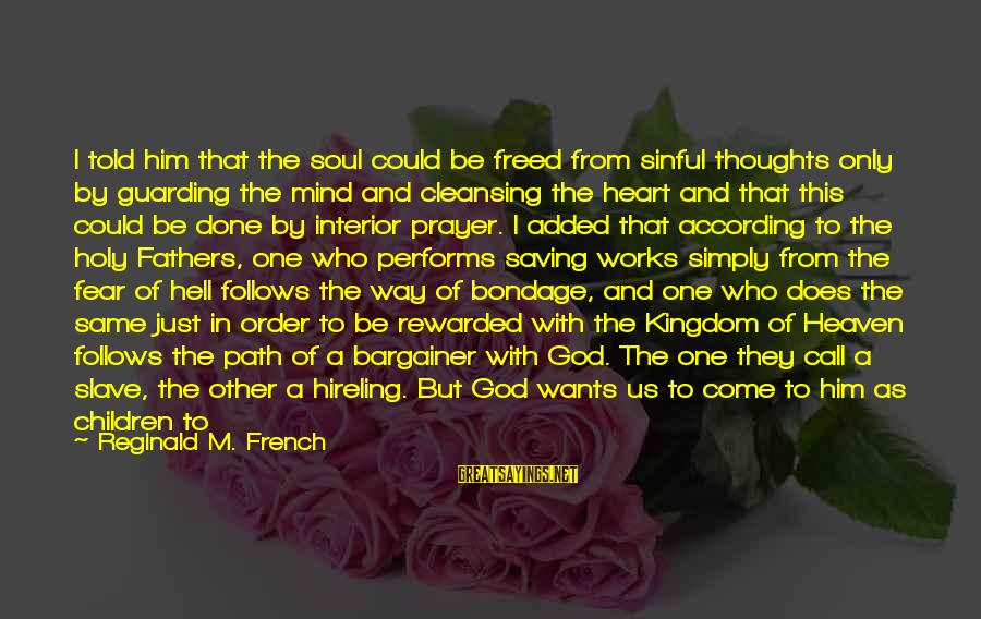 The Path To Happiness Sayings By Reginald M. French: I told him that the soul could be freed from sinful thoughts only by guarding