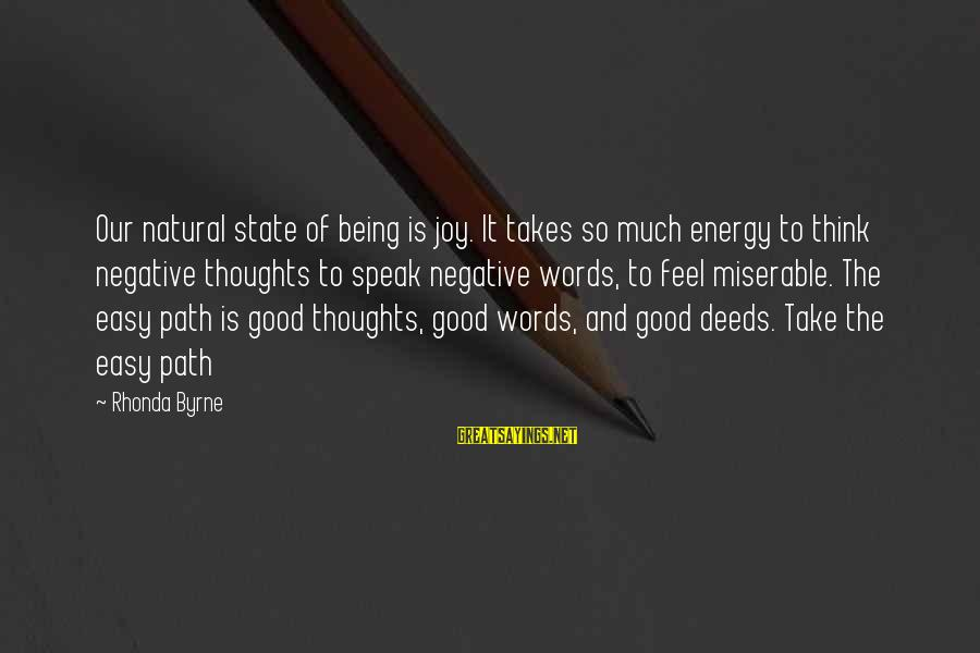 The Path To Happiness Sayings By Rhonda Byrne: Our natural state of being is joy. It takes so much energy to think negative
