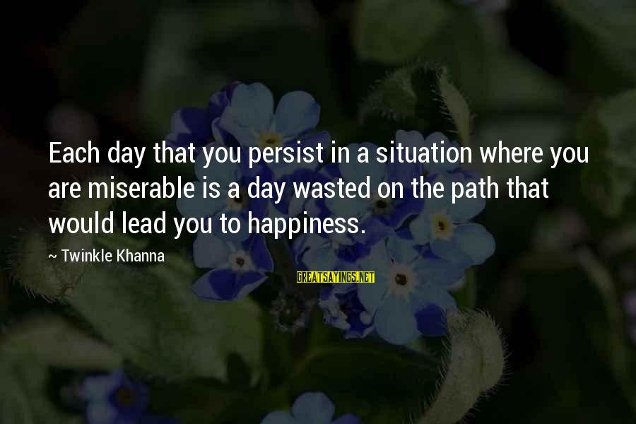 The Path To Happiness Sayings By Twinkle Khanna: Each day that you persist in a situation where you are miserable is a day