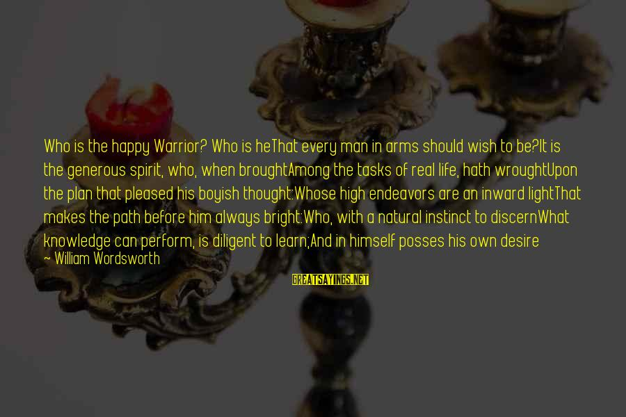 The Path To Happiness Sayings By William Wordsworth: Who is the happy Warrior? Who is heThat every man in arms should wish to