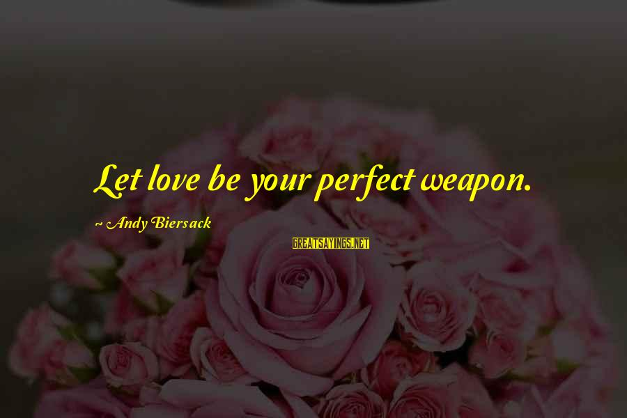 The Perfect Weapon Sayings By Andy Biersack: Let love be your perfect weapon.