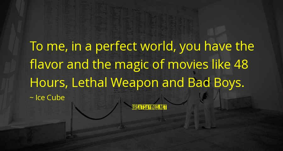 The Perfect Weapon Sayings By Ice Cube: To me, in a perfect world, you have the flavor and the magic of movies