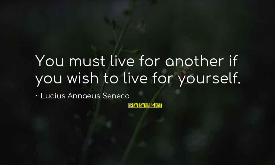 The Perfect Weapon Sayings By Lucius Annaeus Seneca: You must live for another if you wish to live for yourself.