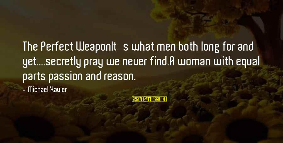 The Perfect Weapon Sayings By Michael Xavier: The Perfect WeaponIt's what men both long for and yet....secretly pray we never find.A woman