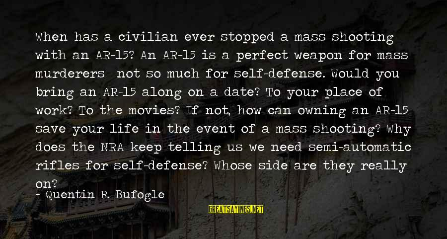The Perfect Weapon Sayings By Quentin R. Bufogle: When has a civilian ever stopped a mass shooting with an AR-15? An AR-15 is