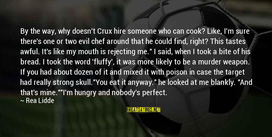 The Perfect Weapon Sayings By Rea Lidde: By the way, why doesn't Crux hire someone who can cook? Like, I'm sure there's