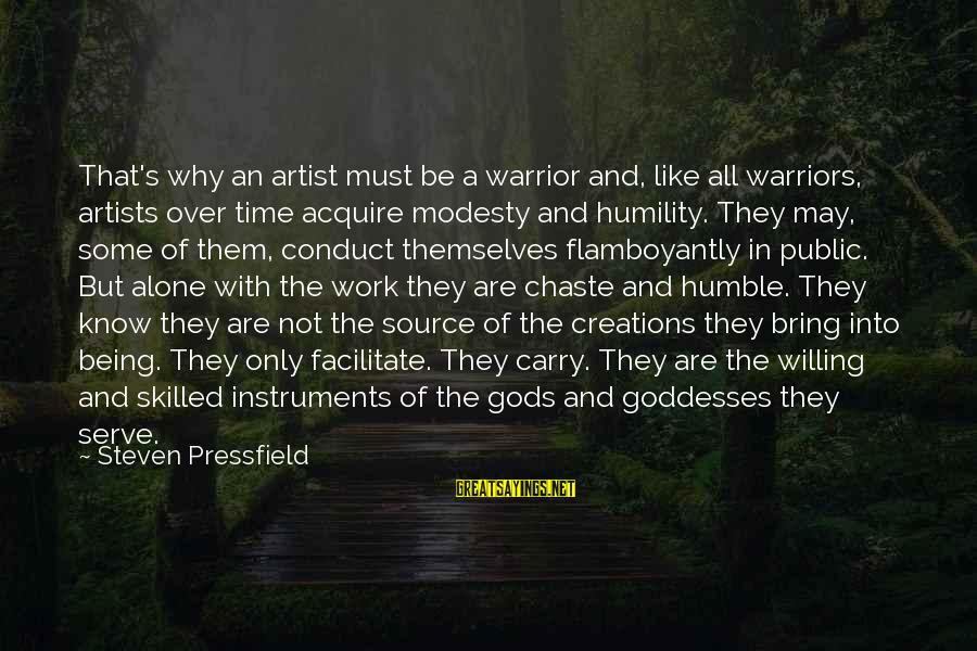 The Perfect Weapon Sayings By Steven Pressfield: That's why an artist must be a warrior and, like all warriors, artists over time