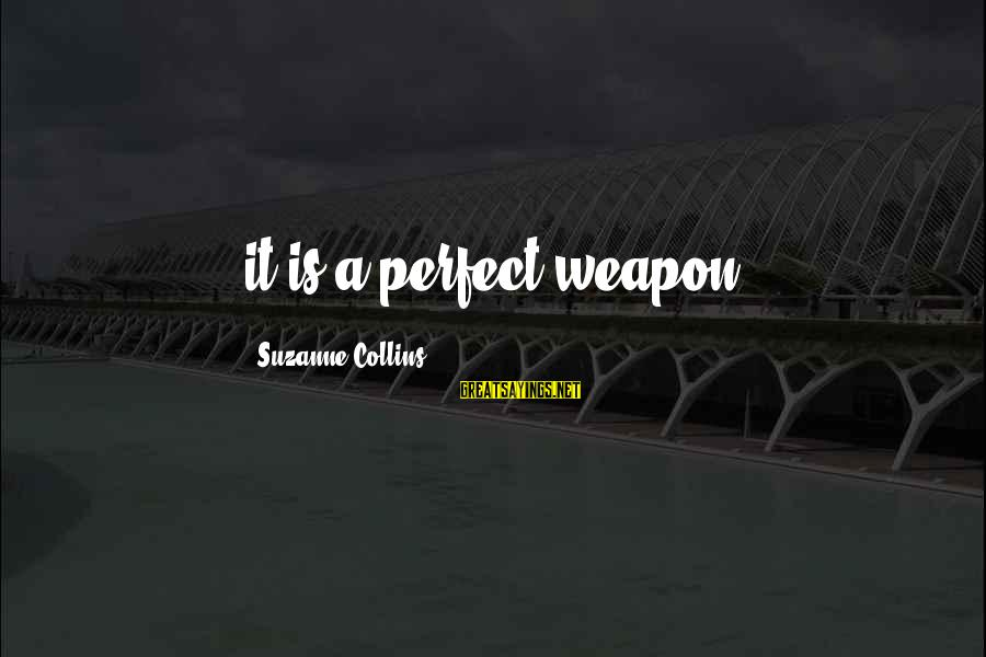 The Perfect Weapon Sayings By Suzanne Collins: it is a perfect weapon