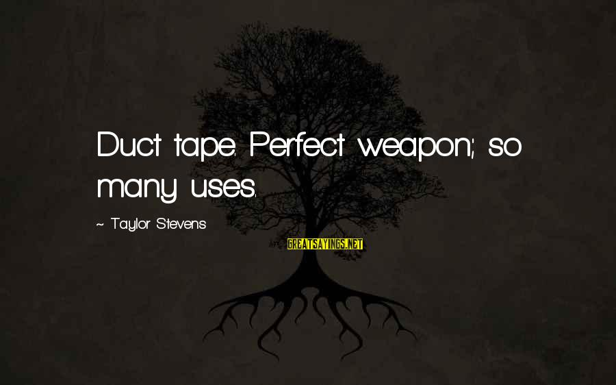 The Perfect Weapon Sayings By Taylor Stevens: Duct tape. Perfect weapon; so many uses.