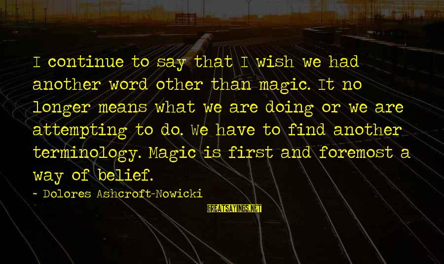 The Poconos Sayings By Dolores Ashcroft-Nowicki: I continue to say that I wish we had another word other than magic. It