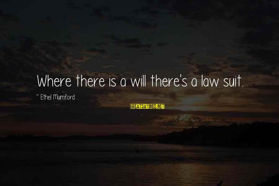 The Poconos Sayings By Ethel Mumford: Where there is a will there's a law suit.