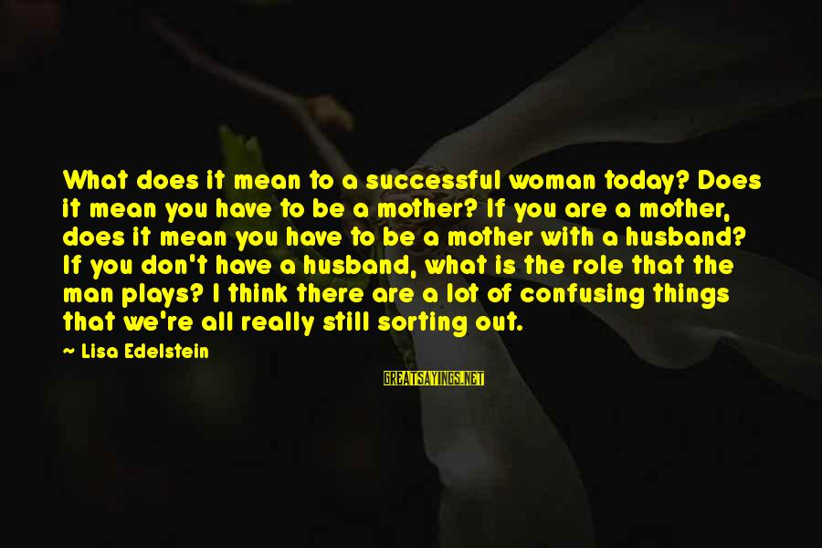The Poconos Sayings By Lisa Edelstein: What does it mean to a successful woman today? Does it mean you have to