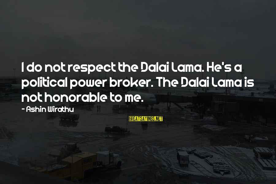The Power Broker Sayings By Ashin Wirathu: I do not respect the Dalai Lama. He's a political power broker. The Dalai Lama