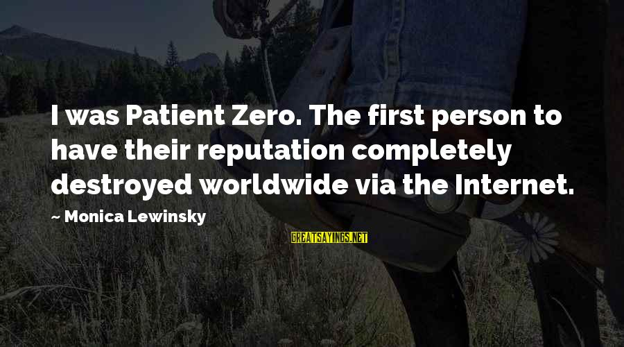 The Power Broker Sayings By Monica Lewinsky: I was Patient Zero. The first person to have their reputation completely destroyed worldwide via