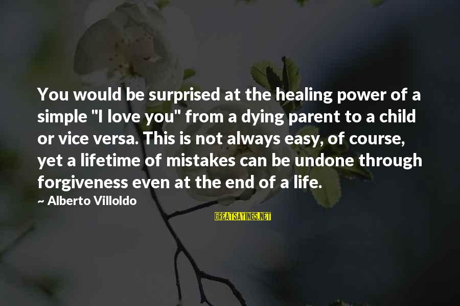 """The Power Of Forgiveness Sayings By Alberto Villoldo: You would be surprised at the healing power of a simple """"I love you"""" from"""