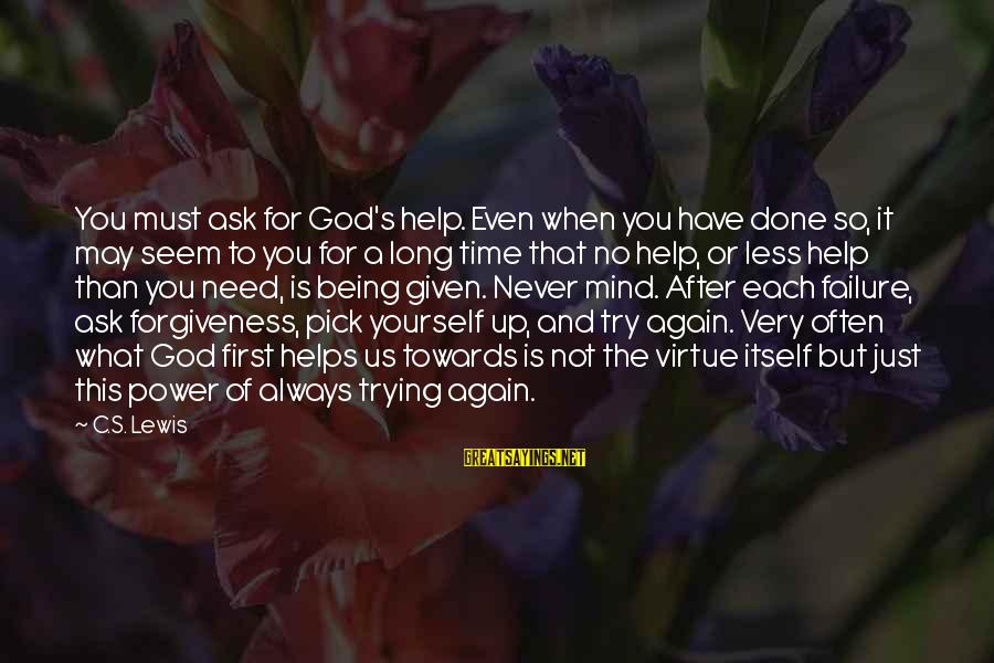 The Power Of Forgiveness Sayings By C.S. Lewis: You must ask for God's help. Even when you have done so, it may seem