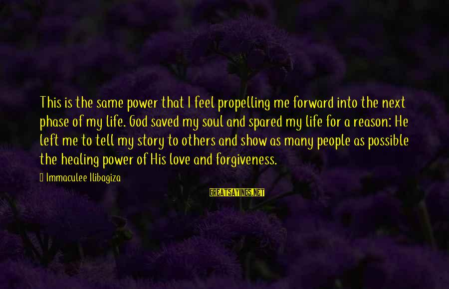 The Power Of Forgiveness Sayings By Immaculee Ilibagiza: This is the same power that I feel propelling me forward into the next phase