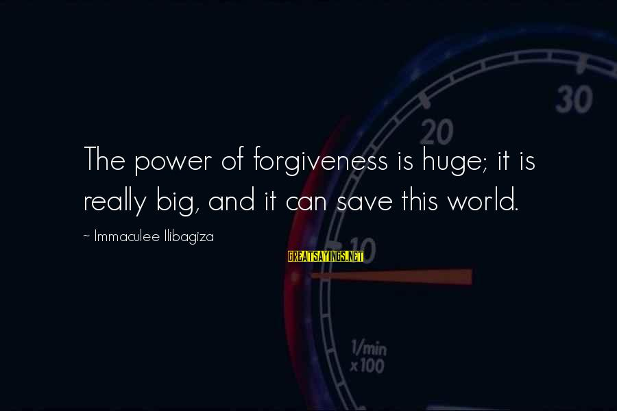 The Power Of Forgiveness Sayings By Immaculee Ilibagiza: The power of forgiveness is huge; it is really big, and it can save this