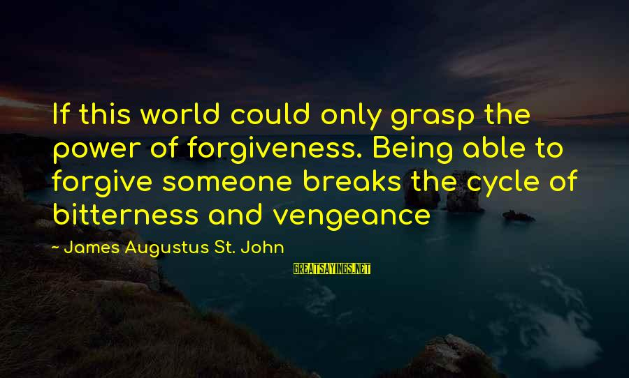 The Power Of Forgiveness Sayings By James Augustus St. John: If this world could only grasp the power of forgiveness. Being able to forgive someone