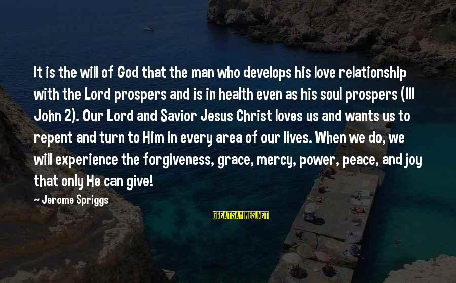 The Power Of Forgiveness Sayings By Jerome Spriggs: It is the will of God that the man who develops his love relationship with