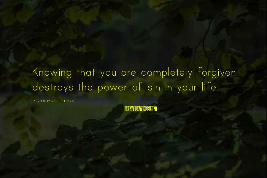 The Power Of Forgiveness Sayings By Joseph Prince: Knowing that you are completely forgiven destroys the power of sin in your life.