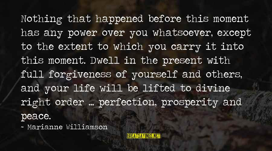 The Power Of Forgiveness Sayings By Marianne Williamson: Nothing that happened before this moment has any power over you whatsoever, except to the