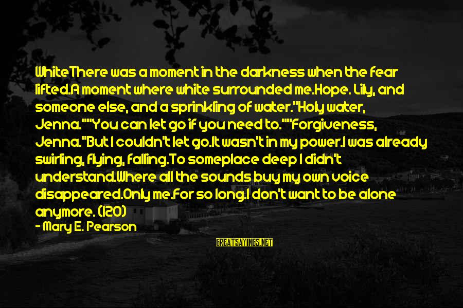 The Power Of Forgiveness Sayings By Mary E. Pearson: WhiteThere was a moment in the darkness when the fear lifted.A moment where white surrounded