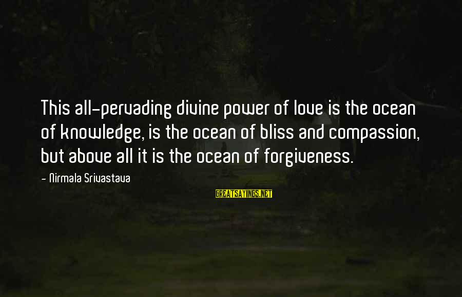 The Power Of Forgiveness Sayings By Nirmala Srivastava: This all-pervading divine power of love is the ocean of knowledge, is the ocean of