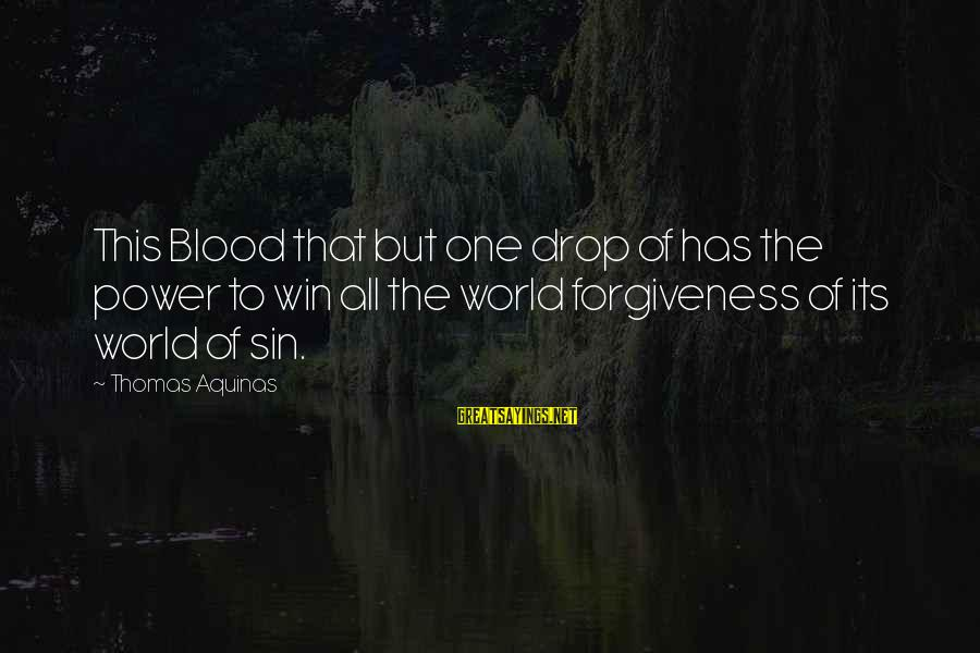 The Power Of Forgiveness Sayings By Thomas Aquinas: This Blood that but one drop of has the power to win all the world