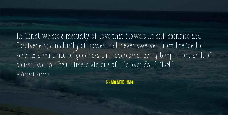 The Power Of Forgiveness Sayings By Vincent Nichols: In Christ we see a maturity of love that flowers in self-sacrifice and forgiveness; a