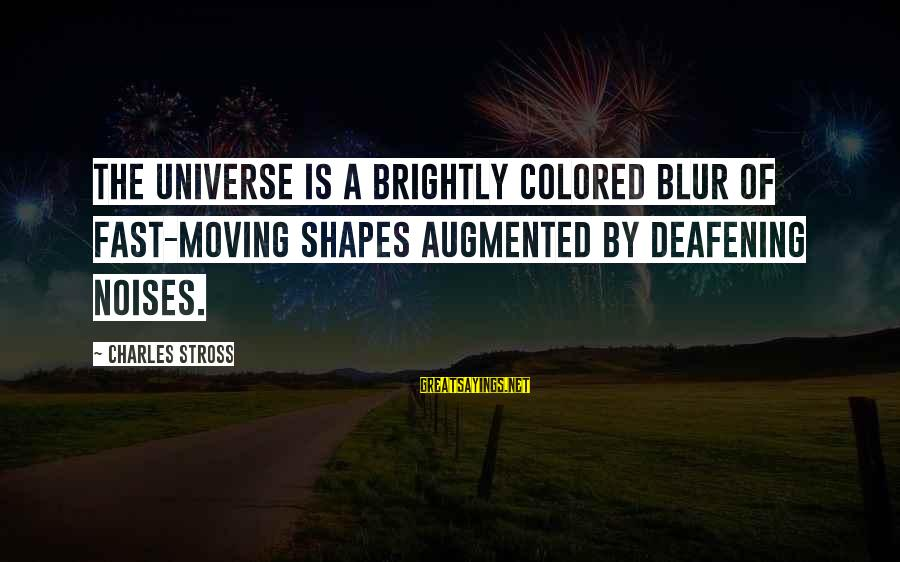 The Power Of Social Networking Sayings By Charles Stross: The universe is a brightly colored blur of fast-moving shapes augmented by deafening noises.