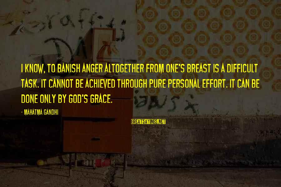 The Power Of Social Networking Sayings By Mahatma Gandhi: I know, to banish anger altogether from one's breast is a difficult task. It cannot